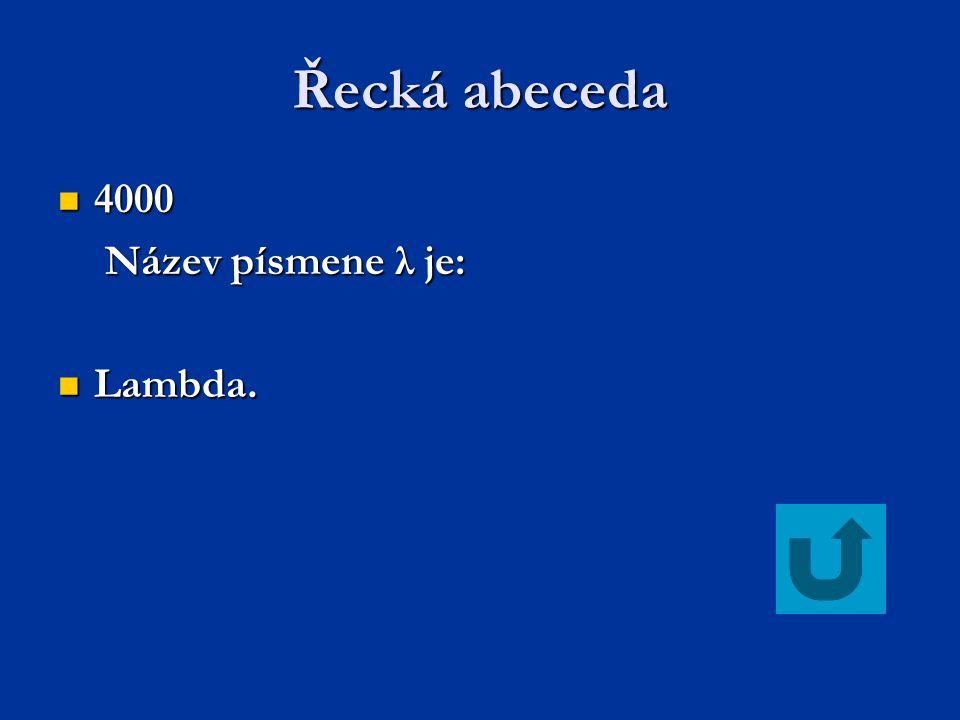Řecká abeceda 4000 4000 Název písmene λ je: Název písmene λ je: Lambda. Lambda.