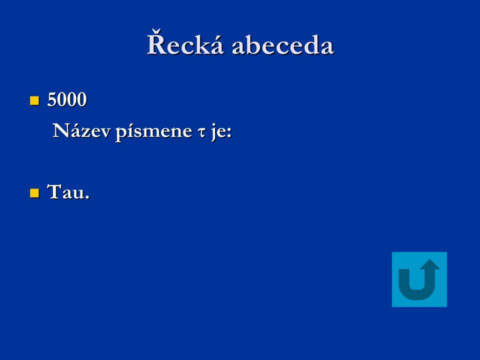 Řecká abeceda 5000 5000 Název písmene τ je: Název písmene τ je: Tau. Tau.