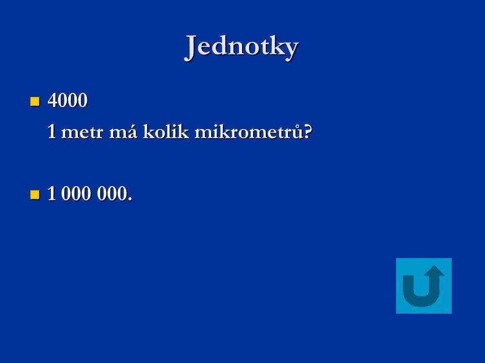 Jednotky 4000 4000 1 metr má kolik mikrometrů? 1 000 000. 1 000 000.