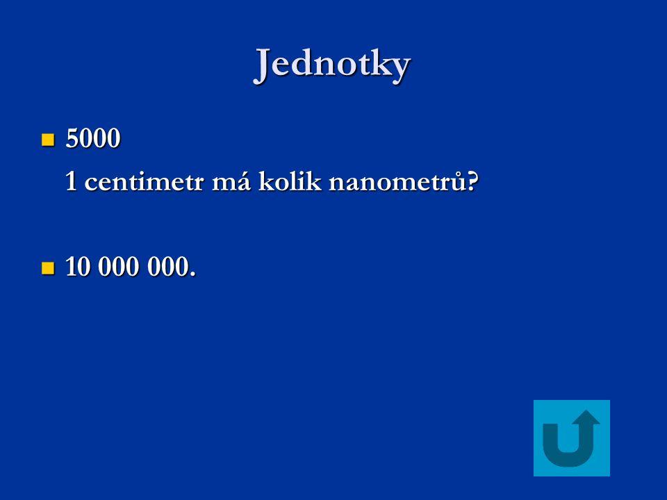Jednotky 5000 5000 1 centimetr má kolik nanometrů? 10 000 000. 10 000 000.