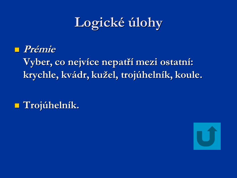 Logické úlohy Prémie Vyber, co nejvíce nepatří mezi ostatní: krychle, kvádr, kužel, trojúhelník, koule.