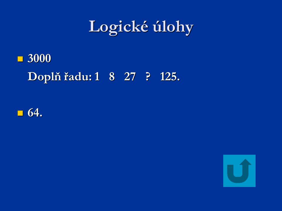 Logické úlohy 3000 3000 Doplň řadu: 1 8 27 ? 125. 64. 64.