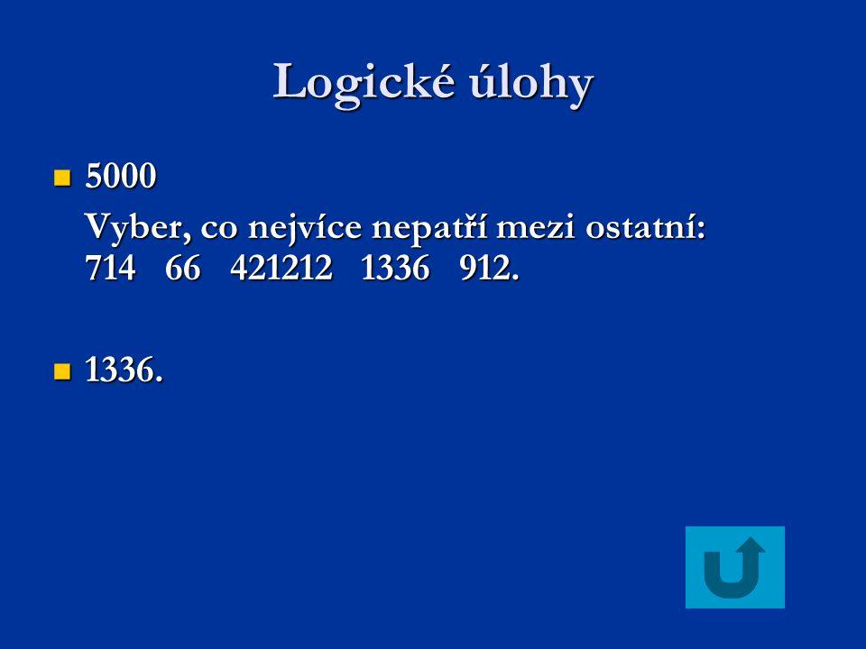 Logické úlohy 5000 5000 Vyber, co nejvíce nepatří mezi ostatní: 714 66 421212 1336 912. 1336. 1336.