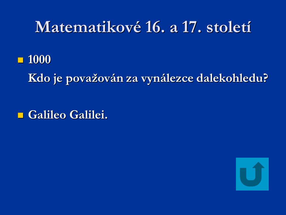 Matematikové 16.a 17. století 1000 1000 Kdo je považován za vynálezce dalekohledu.