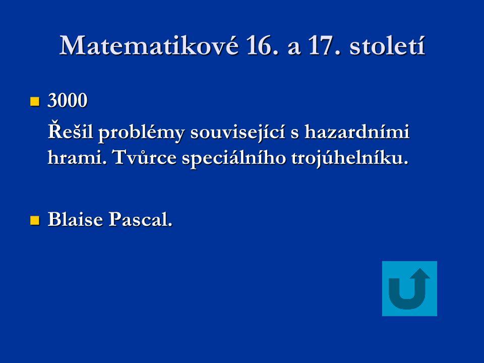 Matematikové 16.a 17. století 3000 3000 Řešil problémy související s hazardními hrami.