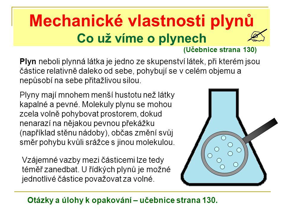 Mechanické vlastnosti plynů Co už víme o plynech (Učebnice strana 130) Plyn neboli plynná látka je jedno ze skupenství látek, při kterém jsou částice