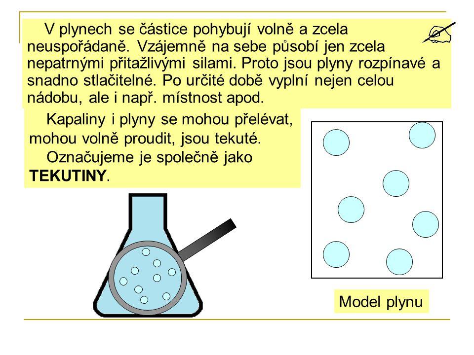 V plynech se částice pohybují volně a zcela neuspořádaně. Vzájemně na sebe působí jen zcela nepatrnými přitažlivými silami. Proto jsou plyny rozpínavé