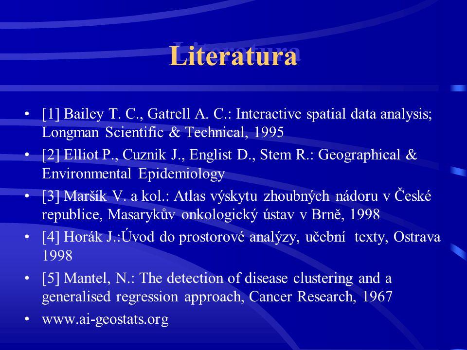 Literatura [1] Bailey T. C., Gatrell A. C.: Interactive spatial data analysis; Longman Scientific & Technical, 1995 [2] Elliot P., Cuznik J., Englist