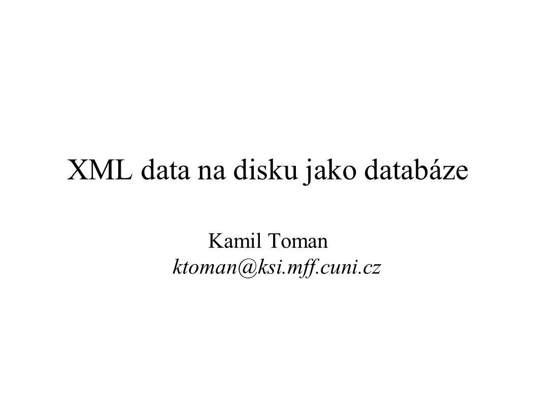 XML data na disku jako databáze Kamil Toman ktoman@ksi.mff.cuni.cz