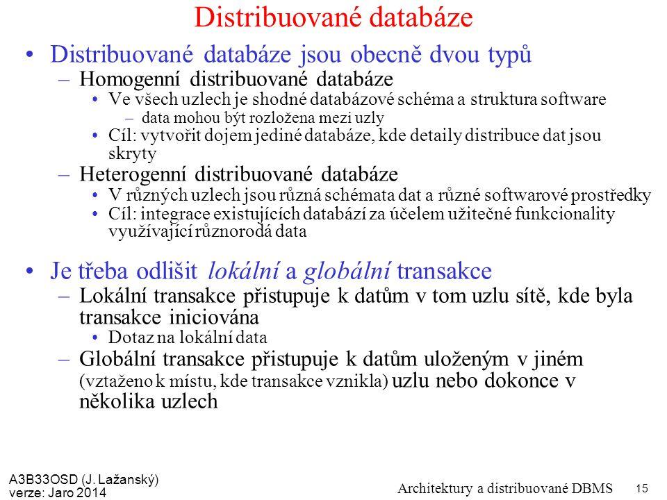 A3B33OSD (J. Lažanský) verze: Jaro 2014 Architektury a distribuované DBMS 15 Distribuované databáze Distribuované databáze jsou obecně dvou typů –Homo