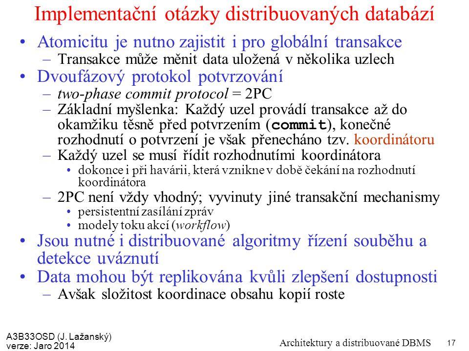 A3B33OSD (J. Lažanský) verze: Jaro 2014 Architektury a distribuované DBMS 17 Implementační otázky distribuovaných databází Atomicitu je nutno zajistit