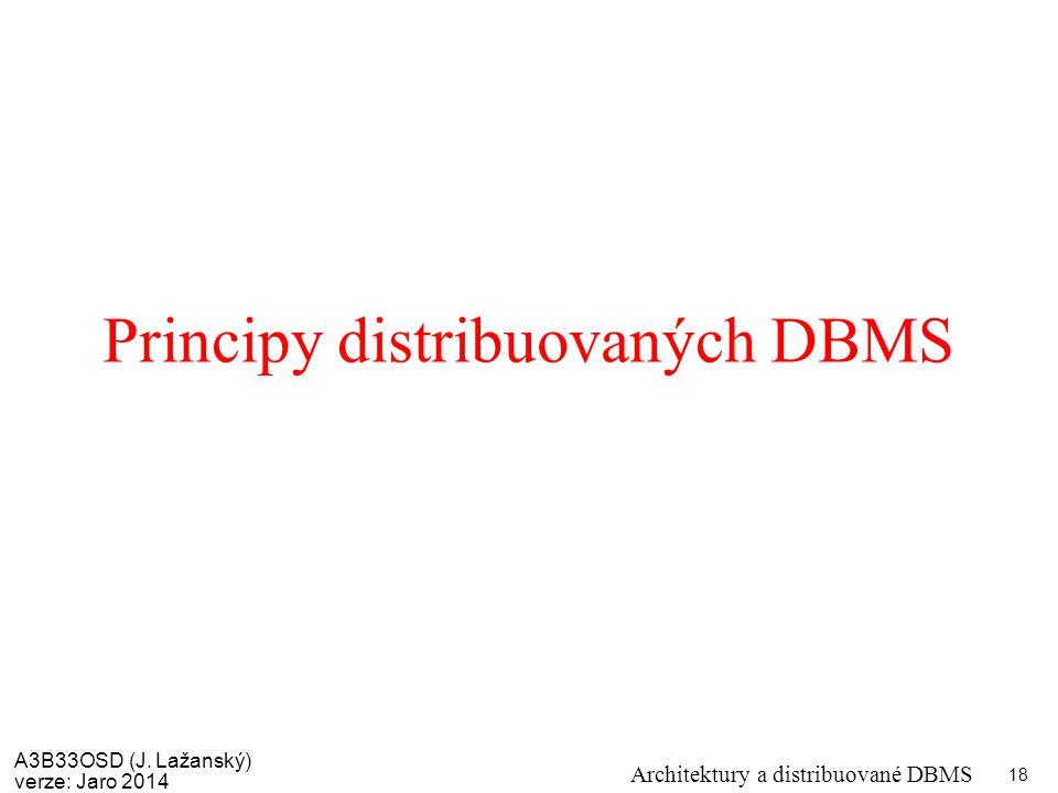 A3B33OSD (J. Lažanský) verze: Jaro 2014 Architektury a distribuované DBMS 18 Principy distribuovaných DBMS