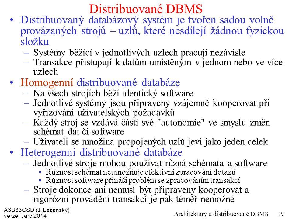 A3B33OSD (J. Lažanský) verze: Jaro 2014 Architektury a distribuované DBMS 19 Distribuované DBMS Distribuovaný databázový systém je tvořen sadou volně
