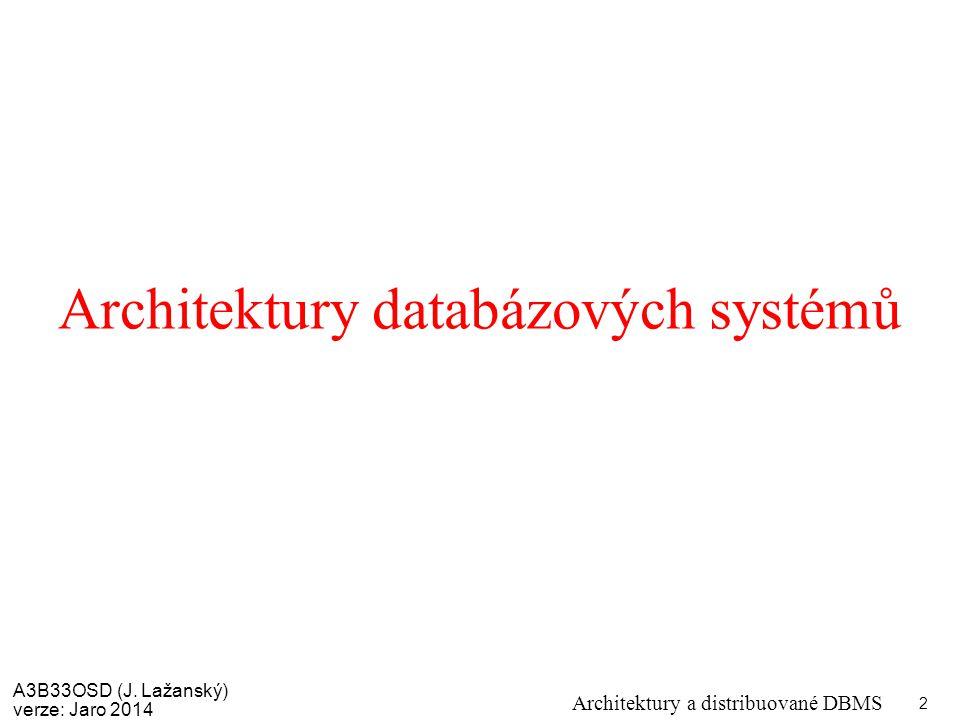 A3B33OSD (J. Lažanský) verze: Jaro 2014 Architektury a distribuované DBMS 2 Architektury databázových systémů