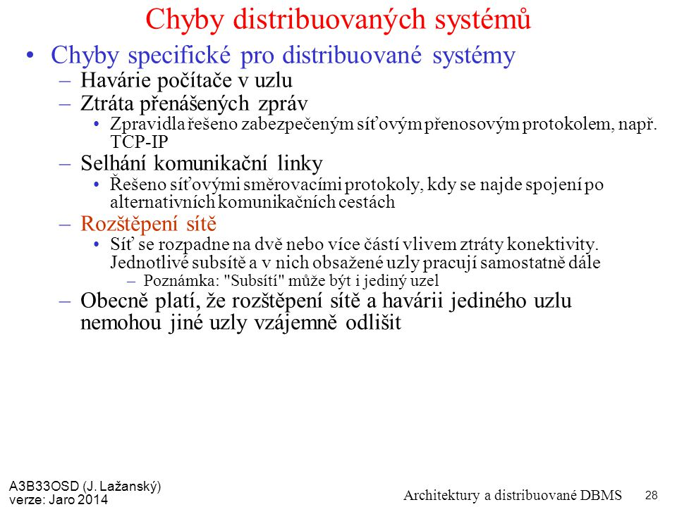 A3B33OSD (J. Lažanský) verze: Jaro 2014 Architektury a distribuované DBMS 28 Chyby distribuovaných systémů Chyby specifické pro distribuované systémy