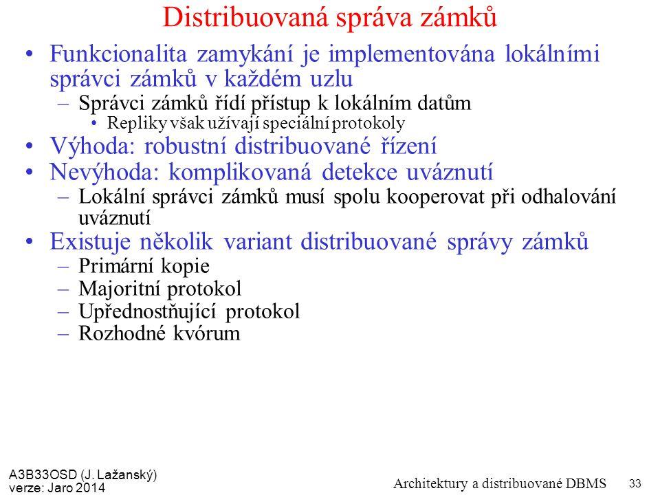 A3B33OSD (J. Lažanský) verze: Jaro 2014 Architektury a distribuované DBMS 33 Distribuovaná správa zámků Funkcionalita zamykání je implementována lokál