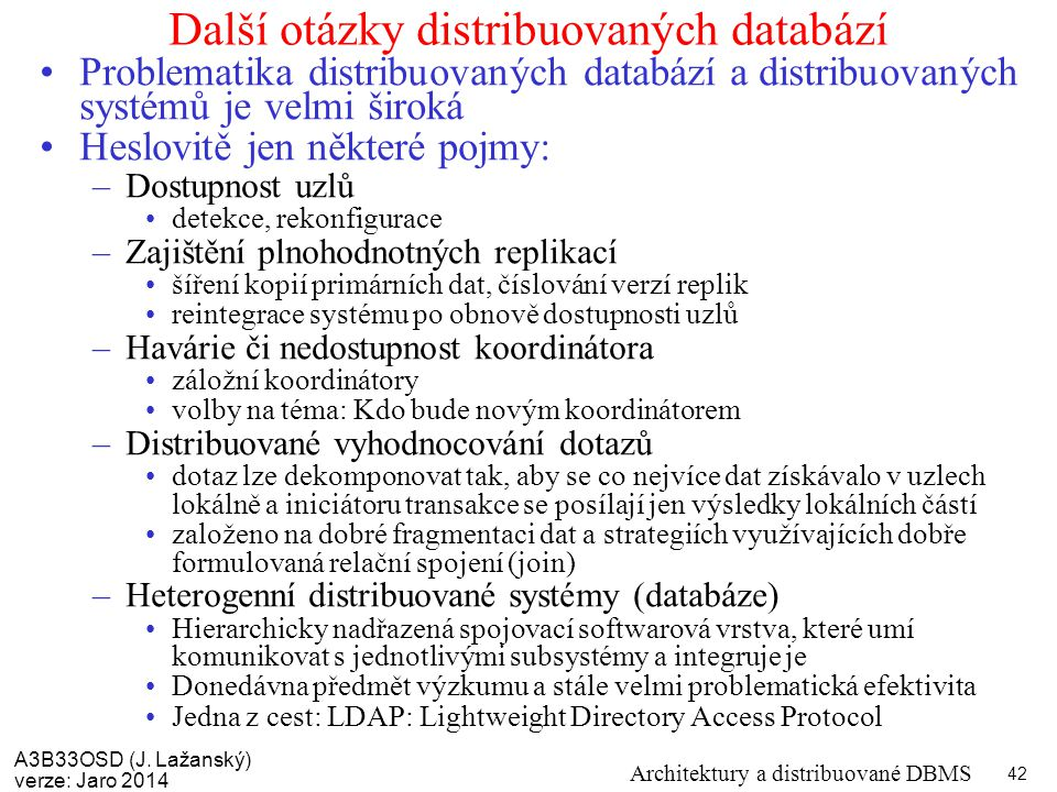 A3B33OSD (J. Lažanský) verze: Jaro 2014 Architektury a distribuované DBMS 42 Další otázky distribuovaných databází Problematika distribuovaných databá