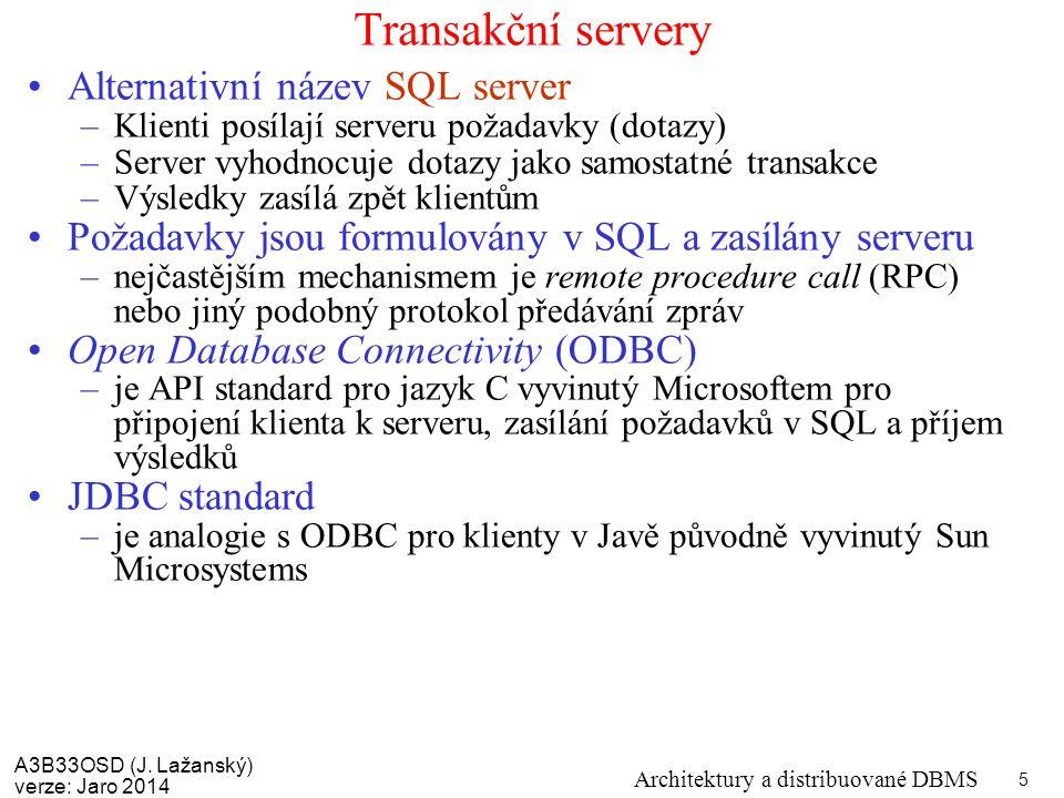 A3B33OSD (J. Lažanský) verze: Jaro 2014 Architektury a distribuované DBMS 5 Transakční servery Alternativní název SQL server –Klienti posílají serveru