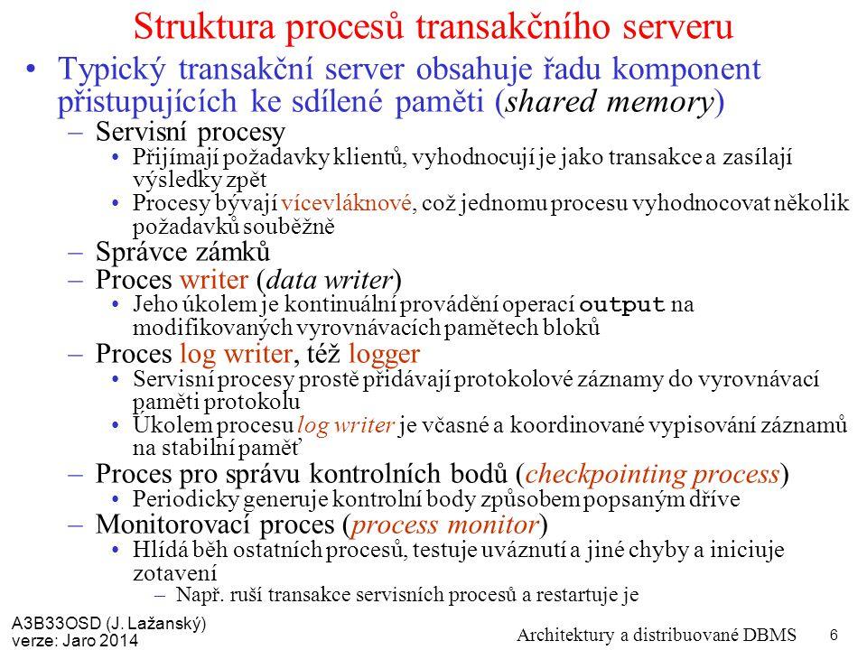 A3B33OSD (J. Lažanský) verze: Jaro 2014 Architektury a distribuované DBMS 6 Struktura procesů transakčního serveru Typický transakční server obsahuje