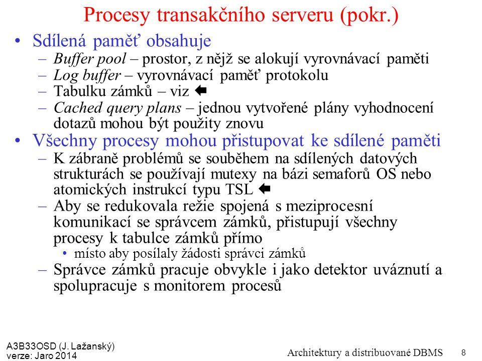 A3B33OSD (J. Lažanský) verze: Jaro 2014 Architektury a distribuované DBMS 8 Procesy transakčního serveru (pokr.) Sdílená paměť obsahuje –Buffer pool –