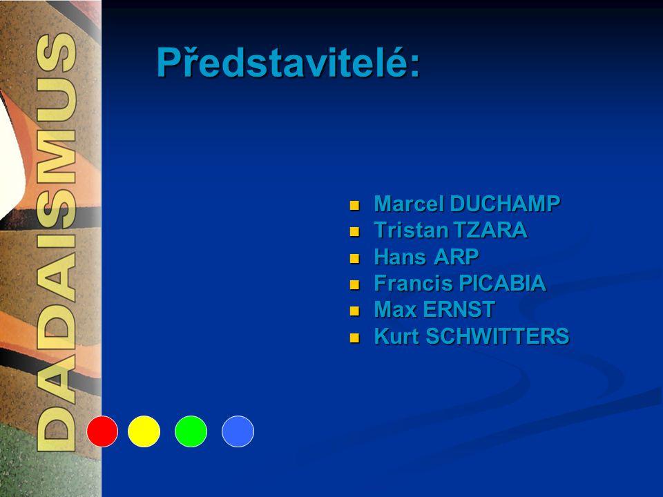 Představitelé: Marcel DUCHAMP Tristan TZARA Hans ARP Francis PICABIA Max ERNST Kurt SCHWITTERS