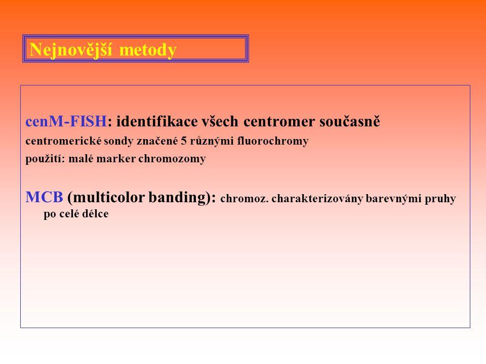 Nejnovější metody cenM-FISH: identifikace všech centromer současně centromerické sondy značené 5 různými fluorochromy použití: malé marker chromozomy