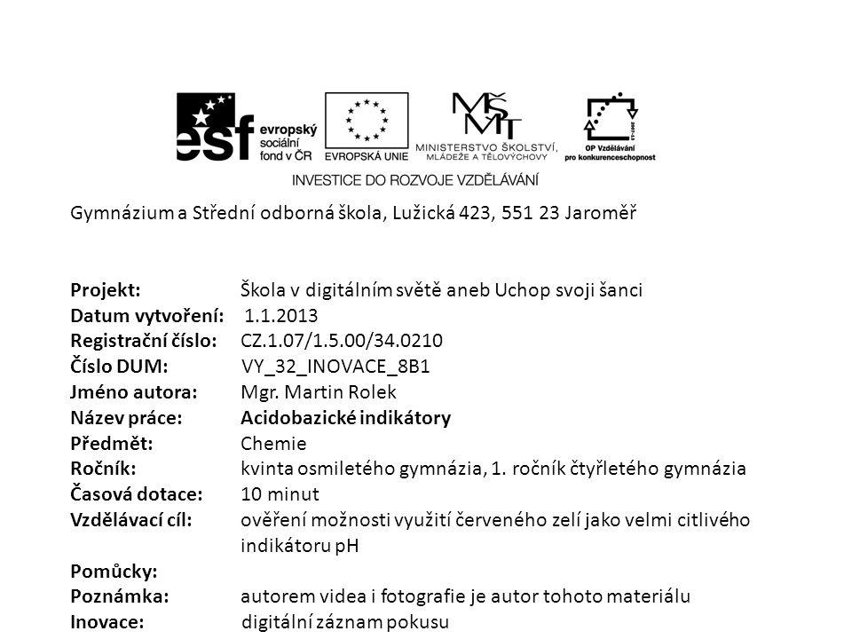 Gymnázium a Střední odborná škola, Lužická 423, 551 23 Jaroměř Projekt: Škola v digitálním světě aneb Uchop svoji šanci Datum vytvoření: 1.1.2013 Regi