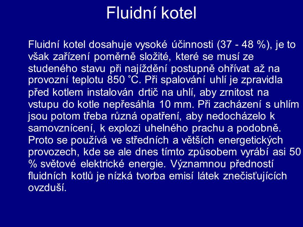 Fluidní kotel Fluidní kotel dosahuje vysoké účinnosti (37 - 48 %), je to však zařízení poměrně složité, které se musí ze studeného stavu při najíždění postupně ohřívat až na provozní teplotu 850 °C.