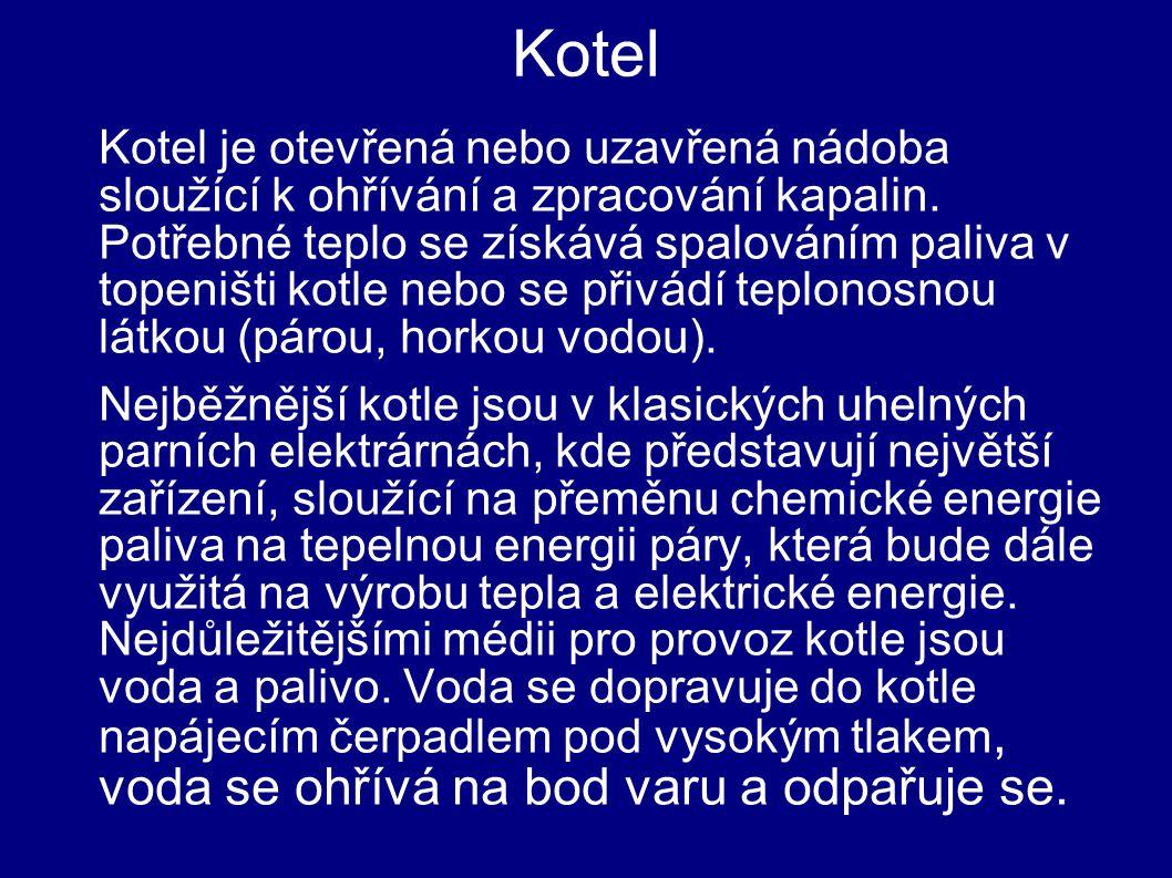 Kotel Kotel je otevřená nebo uzavřená nádoba sloužící k ohřívání a zpracování kapalin.