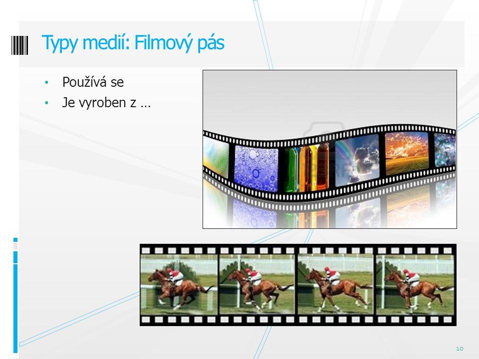 Používá se Je vyroben z … Typy medií: Filmový pás 10