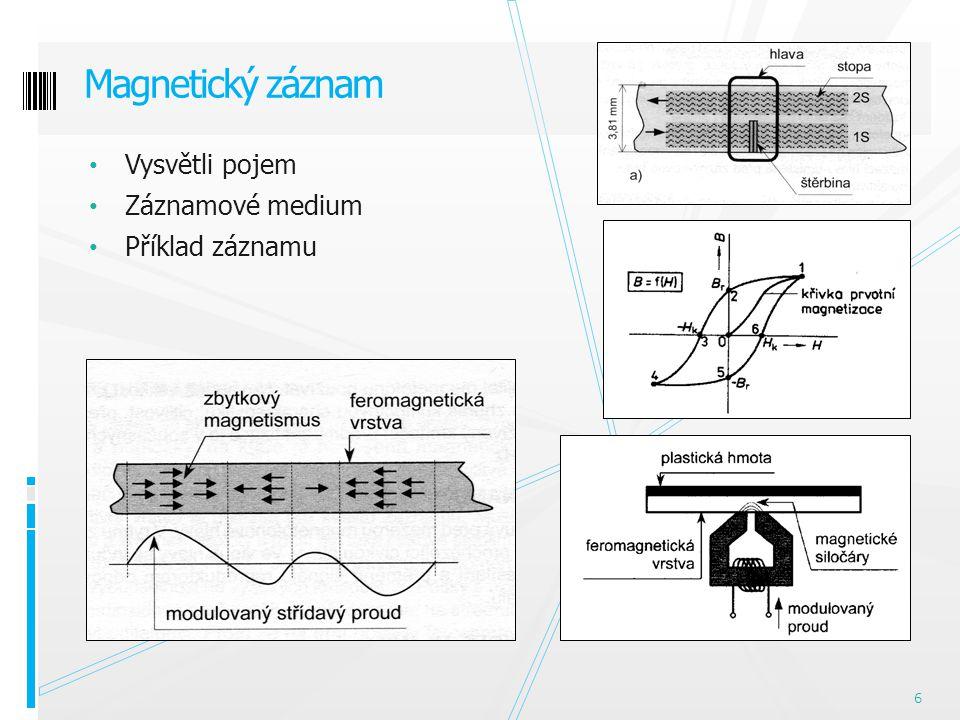 Vysvětli pojem Záznamové medium Příklad záznamu Magnetický záznam 6