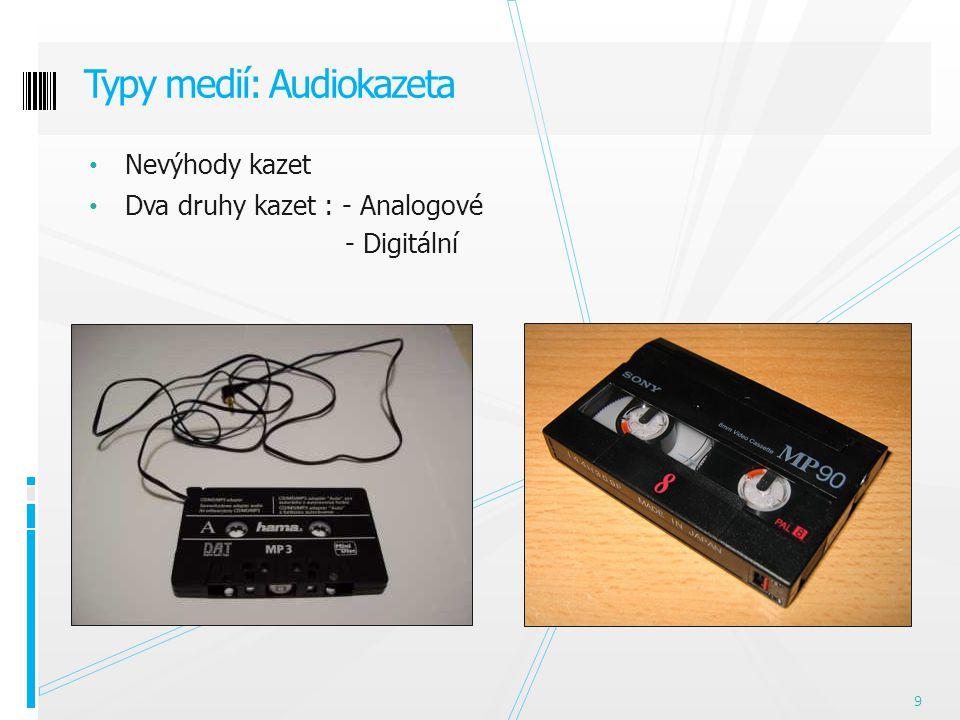 Nevýhody kazet Dva druhy kazet : - Analogové - Digitální Typy medií: Audiokazeta 9