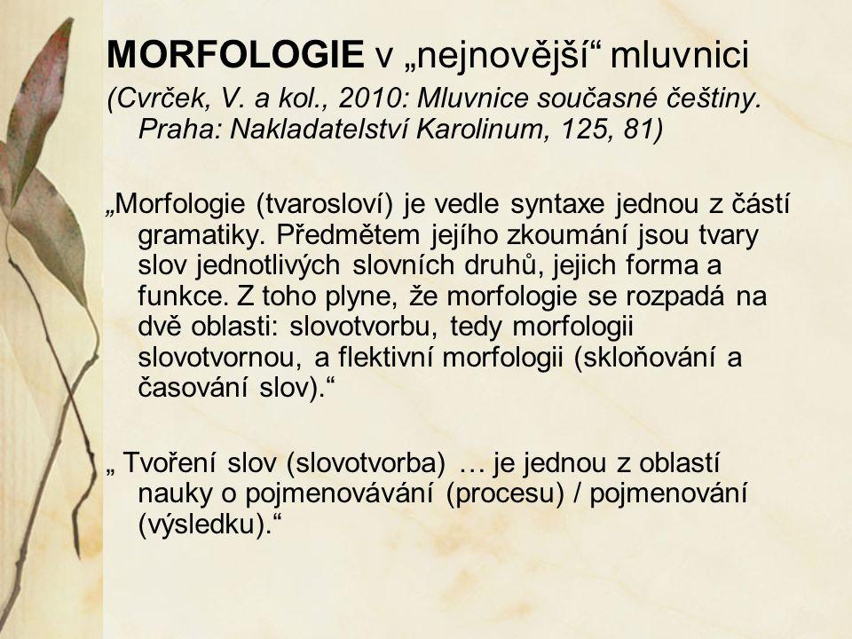 """MORFOLOGIE v """"nejnovější mluvnici (Cvrček, V. a kol., 2010: Mluvnice současné češtiny."""