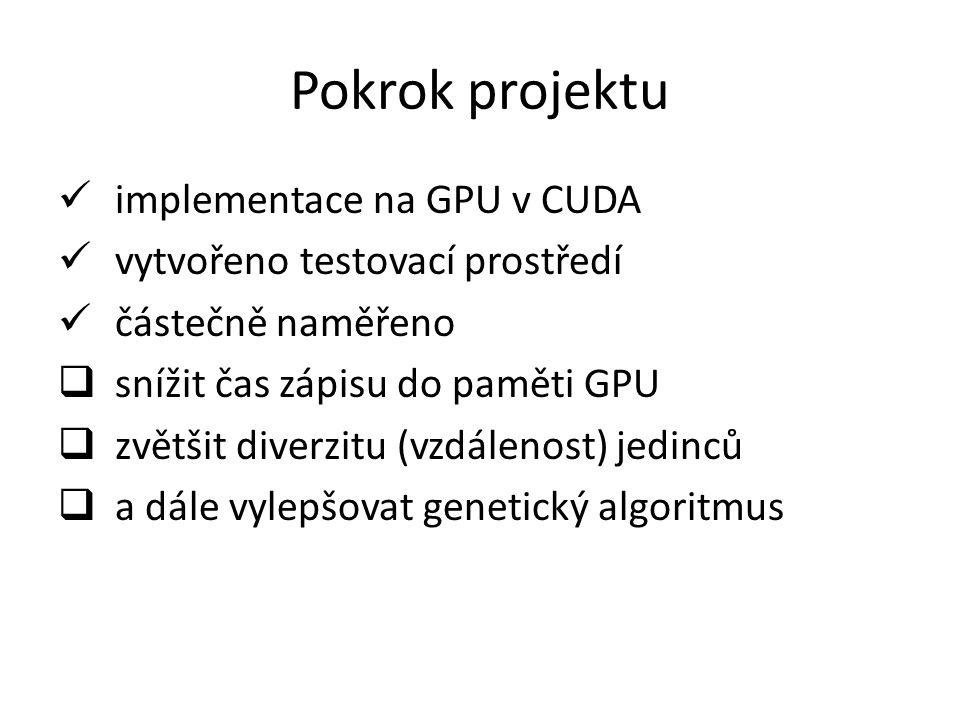 Pokrok projektu implementace na GPU v CUDA vytvořeno testovací prostředí částečně naměřeno  snížit čas zápisu do paměti GPU  zvětšit diverzitu (vzdálenost) jedinců  a dále vylepšovat genetický algoritmus