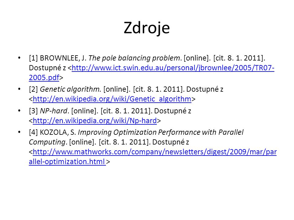 Zdroje [1] BROWNLEE, J.The pole balancing problem.