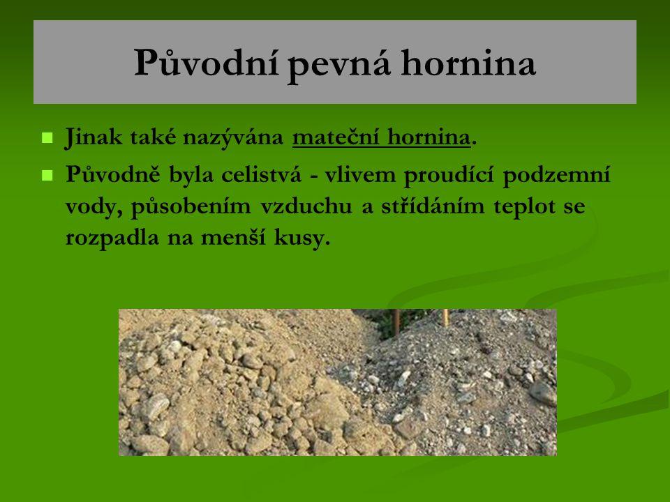 Původní pevná hornina Jinak také nazývána mateční hornina.