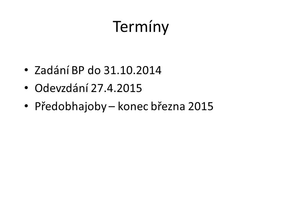 Termíny Zadání BP do 31.10.2014 Odevzdání 27.4.2015 Předobhajoby – konec března 2015