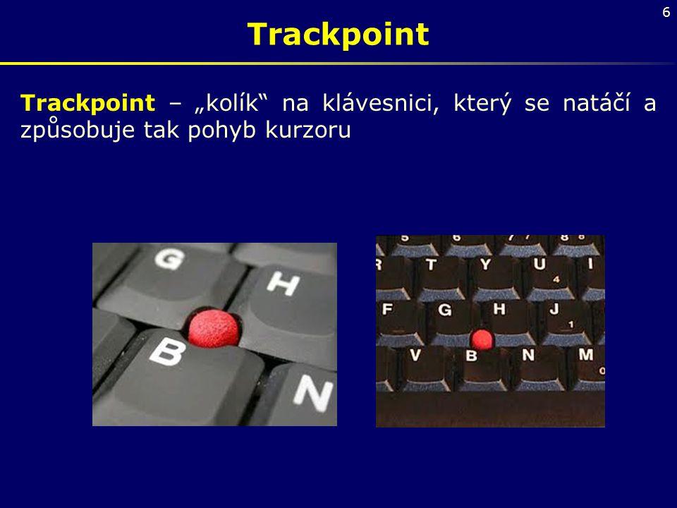"""6 Trackpoint Trackpoint – """"kolík"""" na klávesnici, který se natáčí a způsobuje tak pohyb kurzoru"""