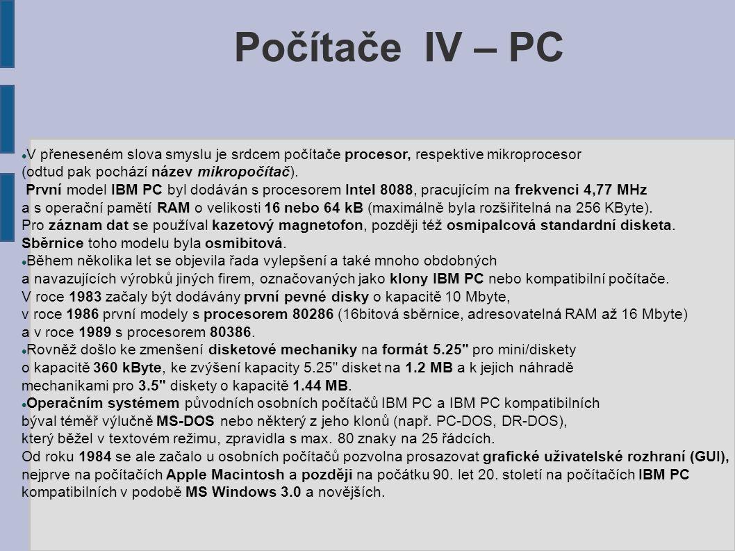 Počítače IV – PC V přeneseném slova smyslu je srdcem počítače procesor, respektive mikroprocesor (odtud pak pochází název mikropočítač).