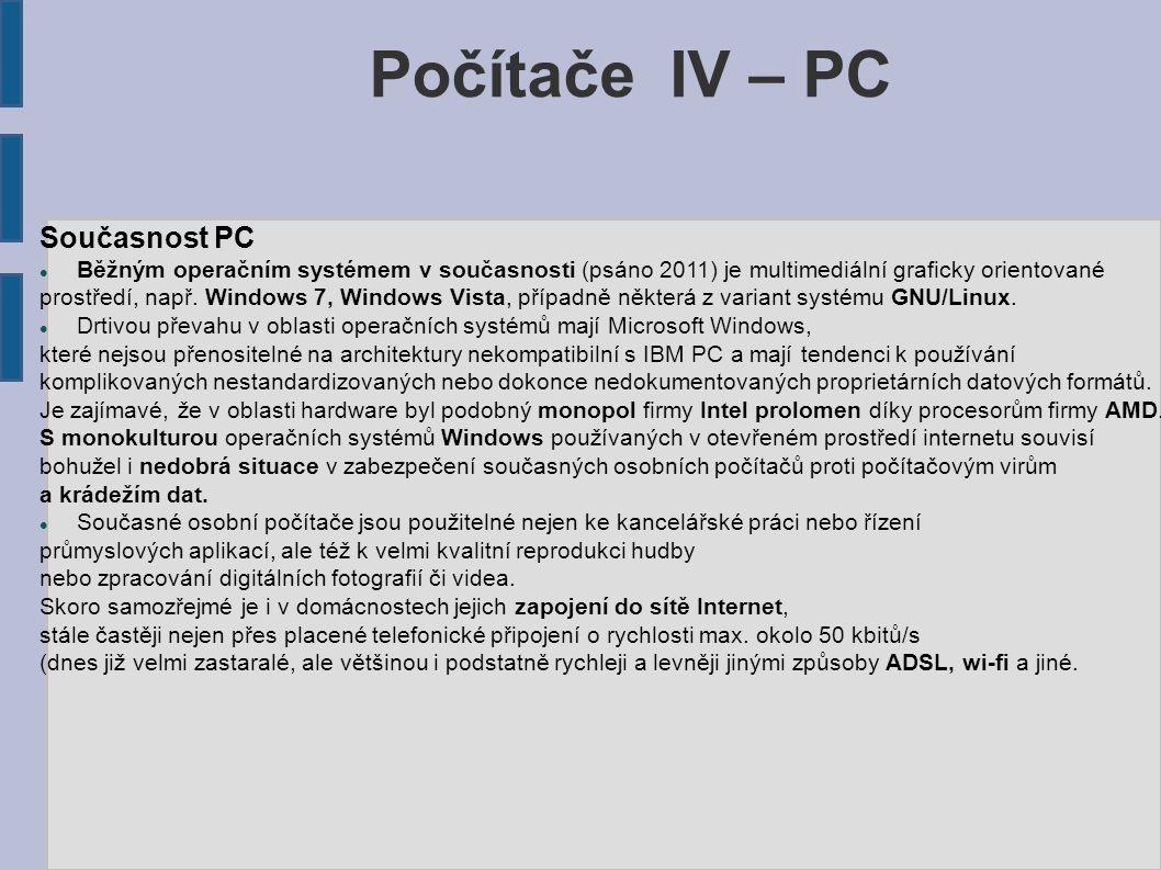 Počítače IV – PC Současnost PC Běžným operačním systémem v současnosti (psáno 2011) je multimediální graficky orientované prostředí, např.