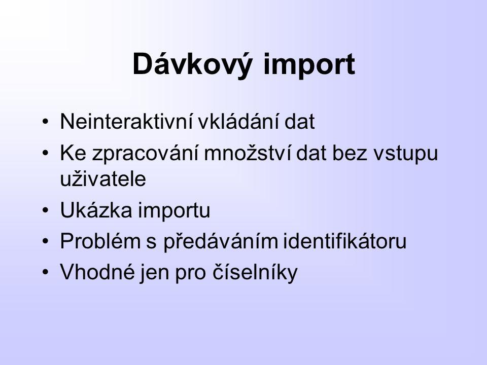 Dávkový import Neinteraktivní vkládání dat Ke zpracování množství dat bez vstupu uživatele Ukázka importu Problém s předáváním identifikátoru Vhodné j