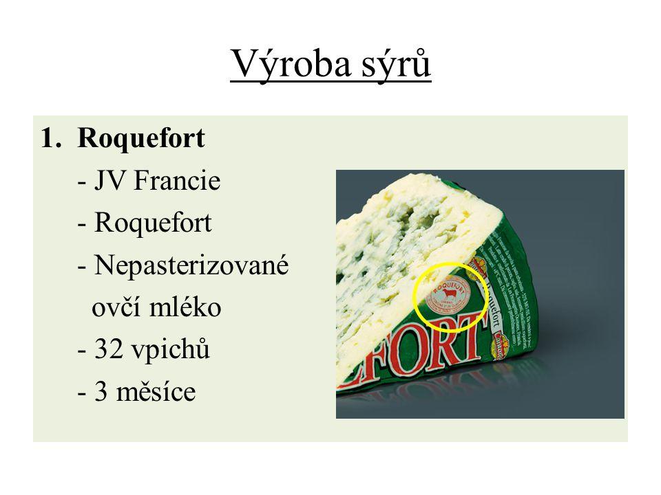 Výroba sýrů 1.Roquefort - JV Francie - Roquefort - Nepasterizované ovčí mléko - 32 vpichů - 3 měsíce