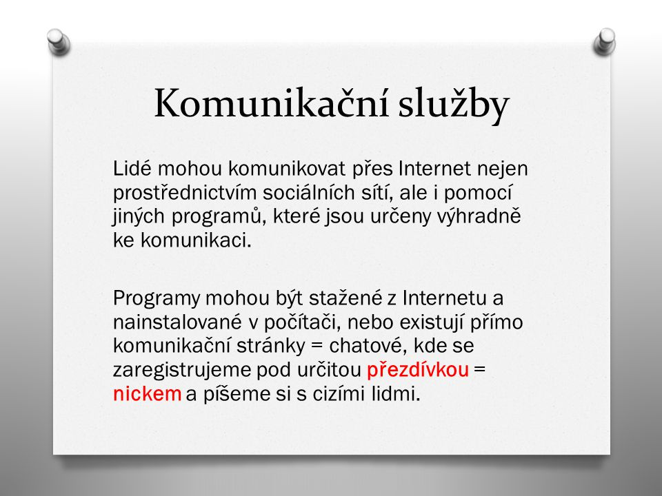 Komunikační služby Lidé mohou komunikovat přes Internet nejen prostřednictvím sociálních sítí, ale i pomocí jiných programů, které jsou určeny výhradně ke komunikaci.