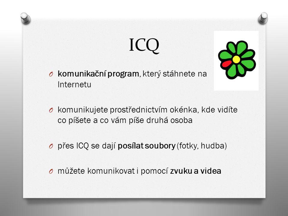 ICQ O komunikační program, který stáhnete na Internetu O komunikujete prostřednictvím okénka, kde vidíte co píšete a co vám píše druhá osoba O přes ICQ se dají posílat soubory (fotky, hudba) O můžete komunikovat i pomocí zvuku a videa