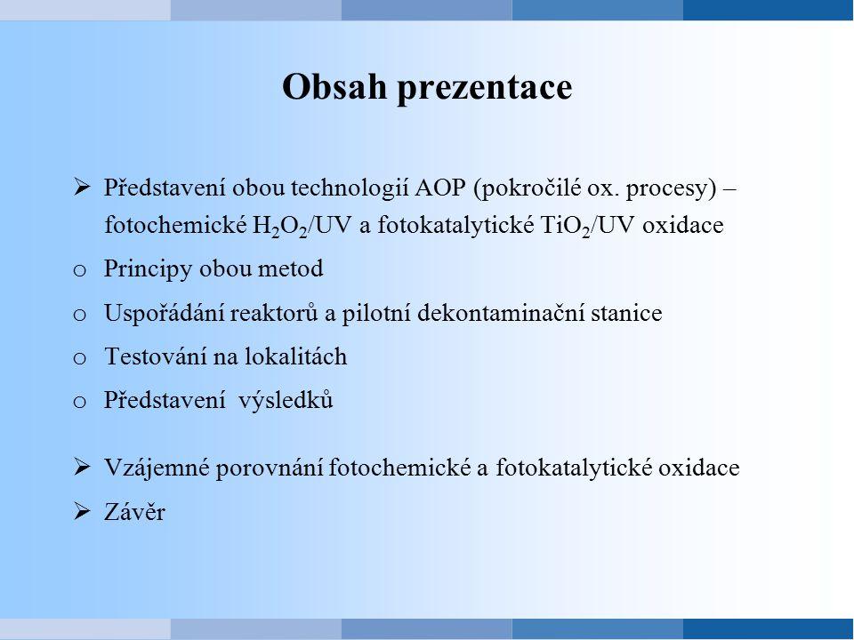 Obsah prezentace  Představení obou technologií AOP (pokročilé ox. procesy) – fotochemické H 2 O 2 /UV a fotokatalytické TiO 2 /UV oxidace o Principy