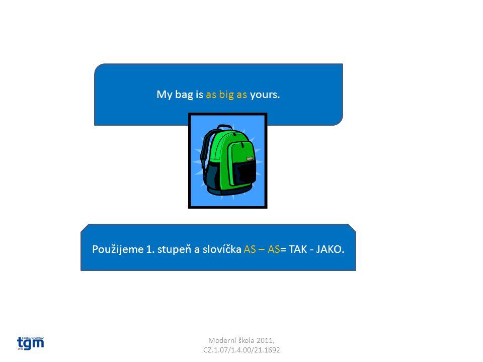 Moderní škola 2011, CZ.1.07/1.4.00/21.1692 My bag is as big as yours. Použijeme 1. stupeň a slovíčka AS – AS= TAK - JAKO.
