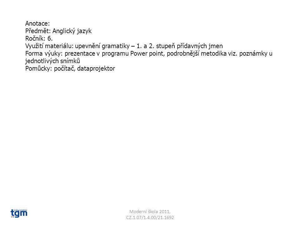 Anotace: Předmět: Anglický jazyk Ročník: 6. Využití materiálu: upevnění gramatiky – 1. a 2. stupeň přídavných jmen Forma výuky: prezentace v programu