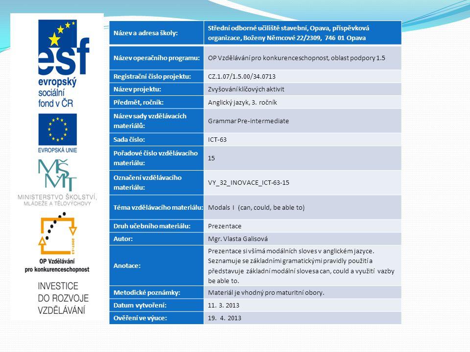 Název a adresa školy: Střední odborné učiliště stavební, Opava, příspěvková organizace, Boženy Němcové 22/2309, 746 01 Opava Název operačního programu:OP Vzdělávání pro konkurenceschopnost, oblast podpory 1.5 Registrační číslo projektu:CZ.1.07/1.5.00/34.0713 Název projektu:Zvyšování klíčových aktivit Předmět, ročník:Anglický jazyk, 3.