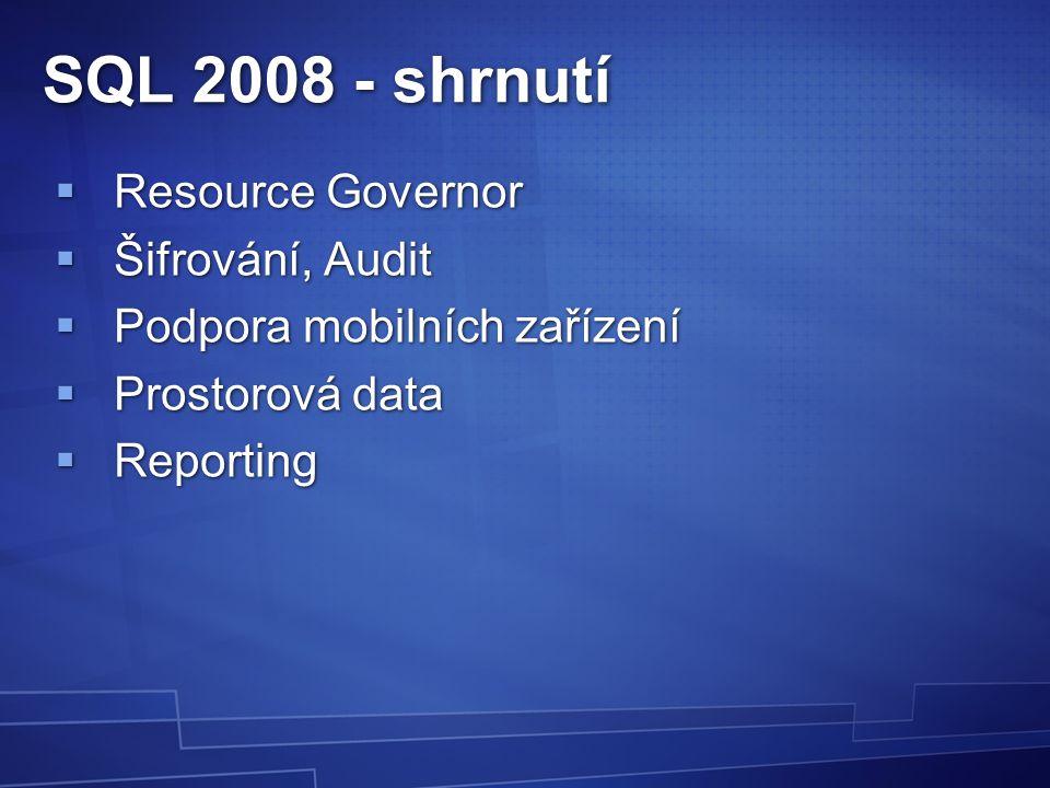 SQL 2008 - shrnutí  Resource Governor  Šifrování, Audit  Podpora mobilních zařízení  Prostorová data  Reporting