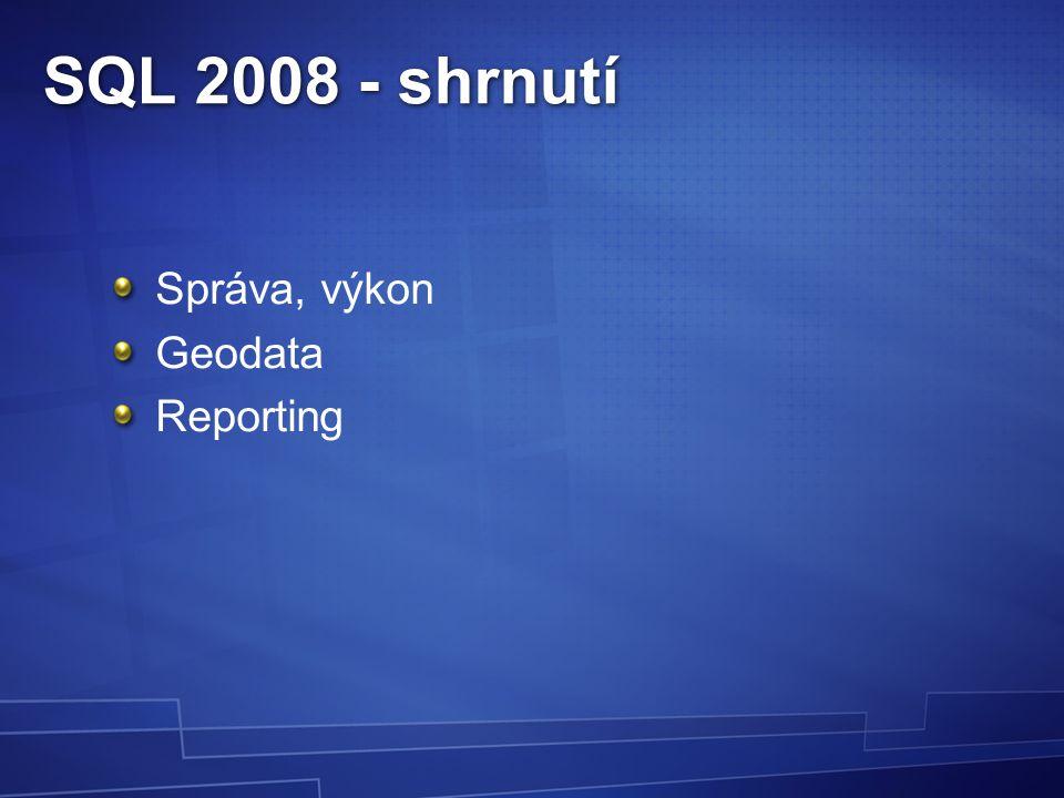 SQL 2008 - shrnutí Správa, výkon Geodata Reporting